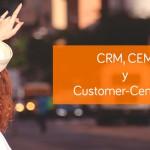 CRM, CEM y Customer-Centricity