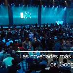 Las novedades más importantes del Google I/O 2016