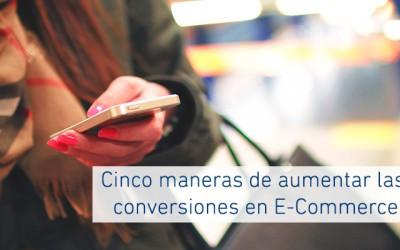 Cinco maneras de aumentar las conversiones en E-Commerce