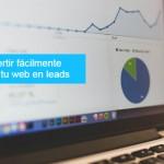 Cómo convertir fácilmente las visitas a tu web en leads