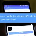 Qué es un WebChat de atención al cliente. Principales ventajas.