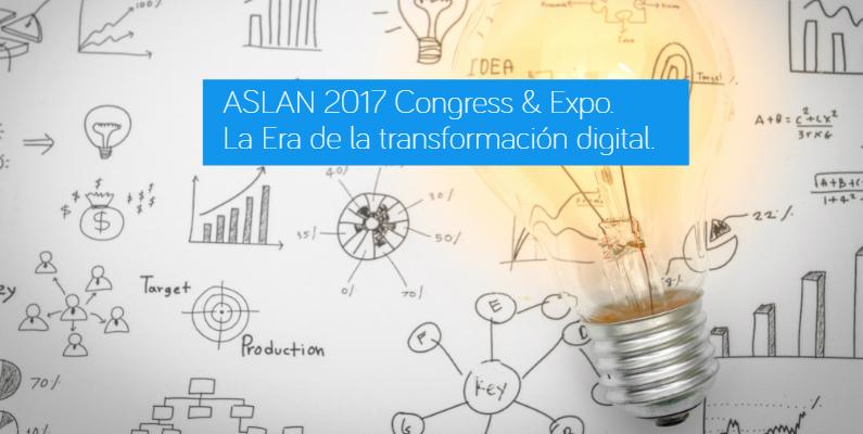 ASLAN 2017 Congress & Expo. La Era de la transformación digital.