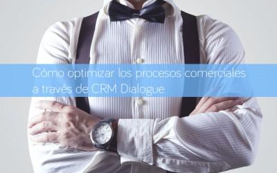 Cómo optimizar los procesos comerciales a través de CRM Dialogue