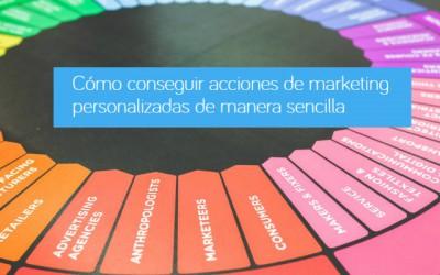 Cómo conseguir acciones de marketing más personalizadas de manera sencilla