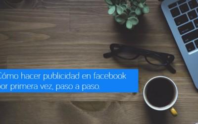 Cómo hacer publicidad en Facebook Ads por primera vez, paso a paso.