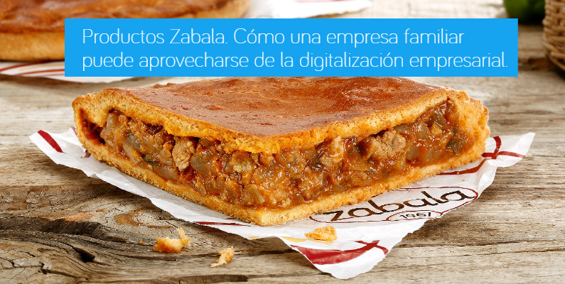 Productos Zabala. Cómo una empresa familiar puede aprovecharse de la digitalización empresarial.