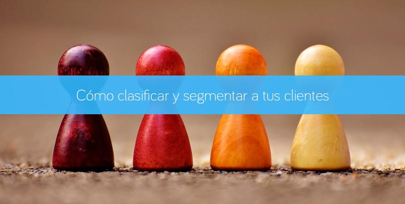 Cómo clasificar y segmentar a tus clientes