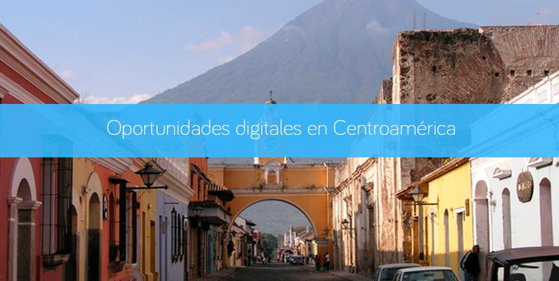 Oportunidades digitales en Centroamérica