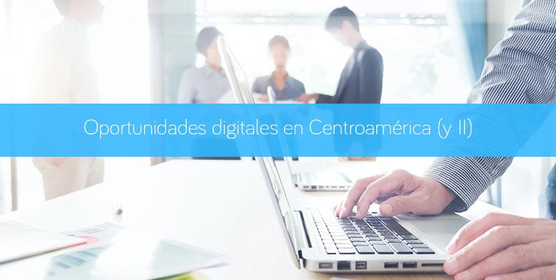 Oportunidades digitales en Centroamérica (y II)