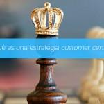 Qué es una estrategia customer centric