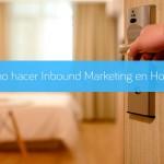 Cómo hacer Inbound Marketing en Hoteles