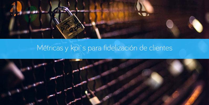 Métricas y kpi`s para fidelización de clientes
