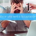 Cómo enfocar una web a la captación de leads
