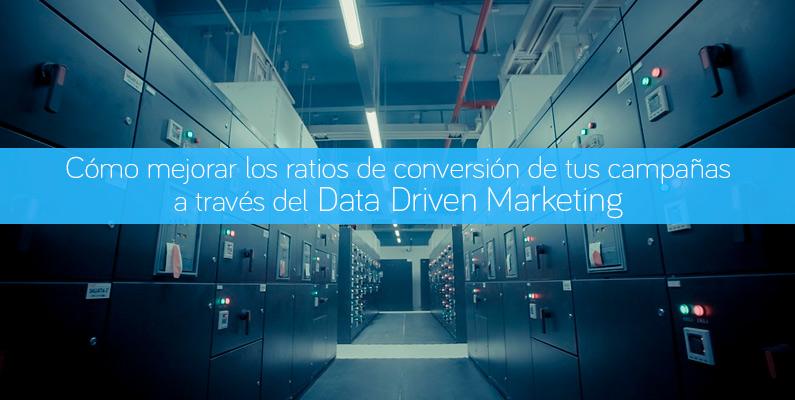 Cómo mejorar la conversión de tus campañas a través del Data Driven Marketing