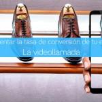 Cómo aumentar la tasa de conversión de tu eCommerce: La videollamada