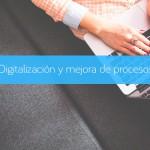 Digitalización y mejora de procesos
