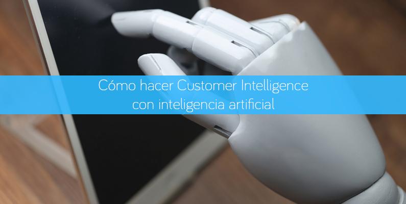 Cómo hacer Customer Intelligence con inteligencia artificial