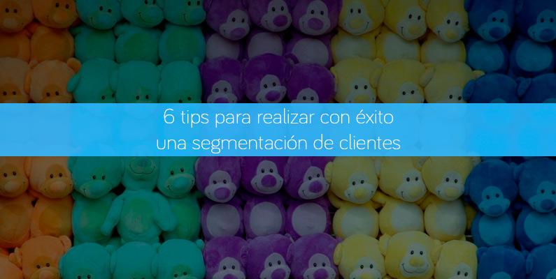 6 tips para realizar con éxito una segmentación de clientes