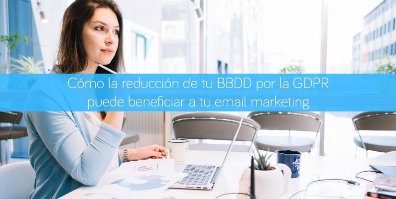 Cómo la reducción de tu BBDD por la GDPR puede beneficiar a tu email marketing