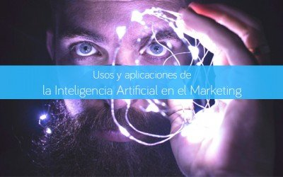Usos y aplicaciones de la Inteligencia Artificial en el Marketing
