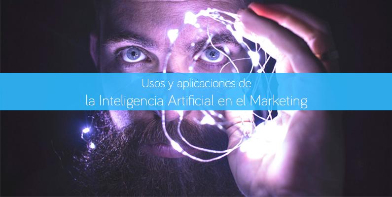 Usos y aplicaciones de la Inteligencia Artificial en el Marketing