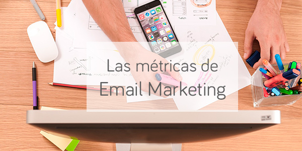 Las métricas de Email Marketing