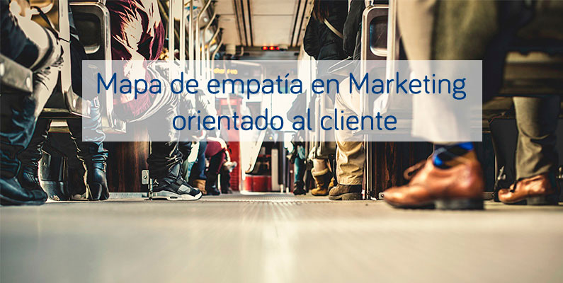 Mapa de empatía en Marketing orientado al cliente