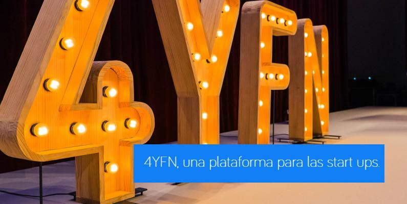 4YFN Barcelona, una plataforma de lanzamiento para las start ups.