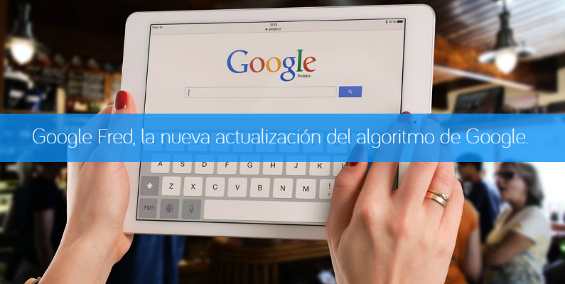Google Fred, la nueva actualización del algoritmo de Google.