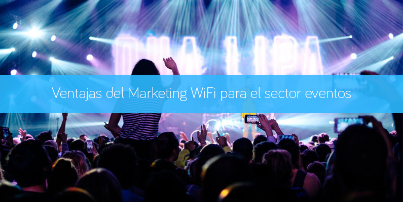 Ventajas del Marketing WiFi para el sector Eventos