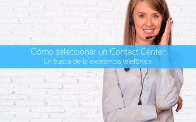 Cómo seleccionar un Contact Center. En busca de la excelencia telefónica.