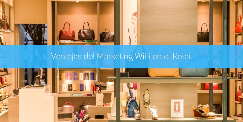 Ventajas del Marketing WiFi en el sector Retail