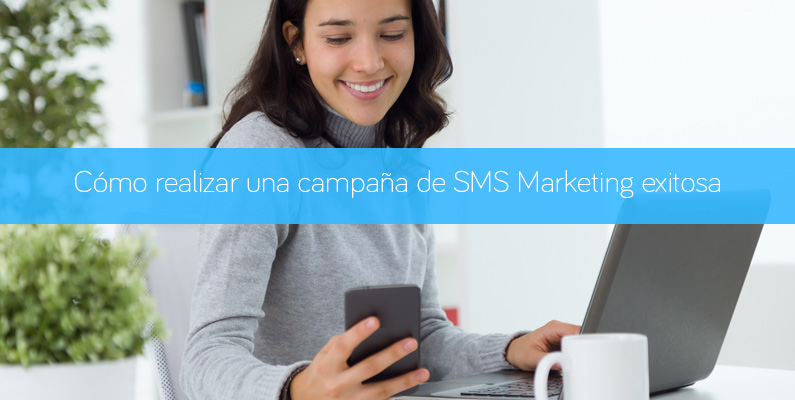 Cómo realizar una campaña de SMS Marketing exitosa