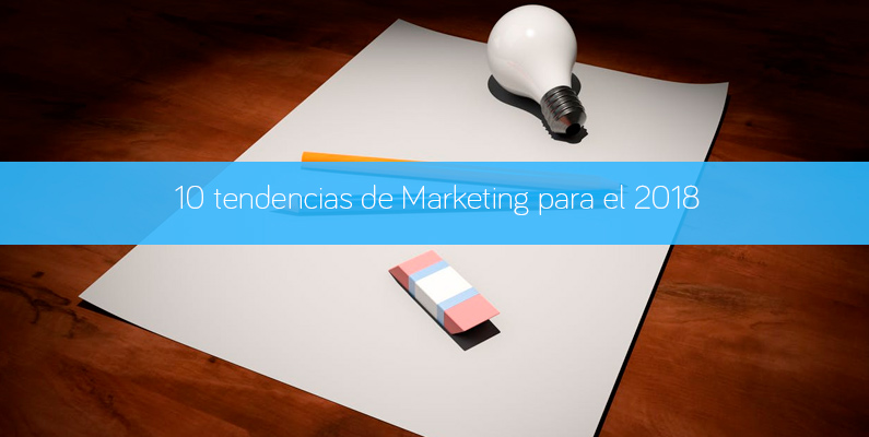 10 tendencias de Marketing para el 2018