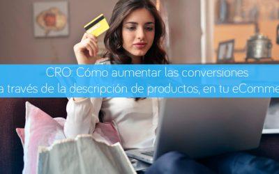 CRO: Cómo aumentar las conversiones a través de la descripción de productos, en tu eCommerce