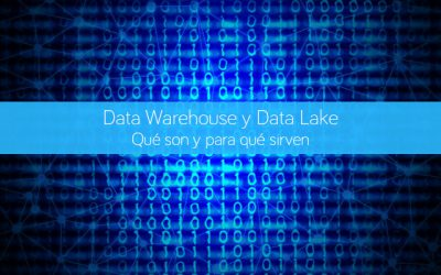 Data Warehouse y Data Lake. Qué son y para qué sirven
