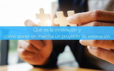 Qué es la innovación y cómo poner en marcha un proyecto de innovación