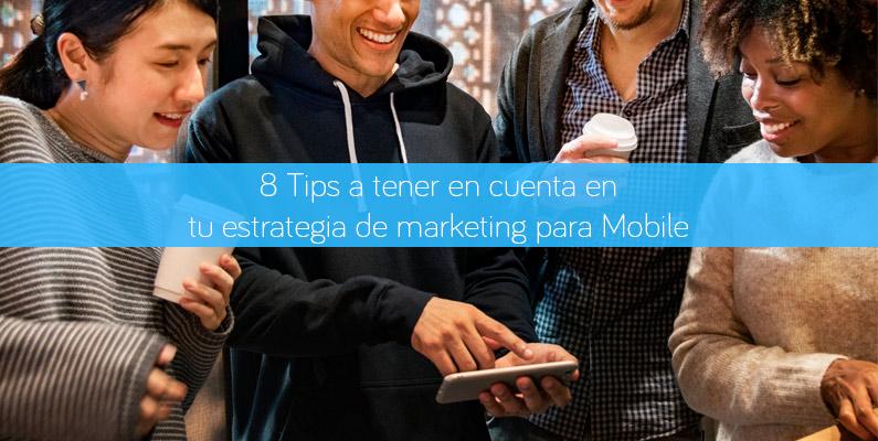 8 Tips a tener en cuenta en tu estrategia de marketing para Mobile