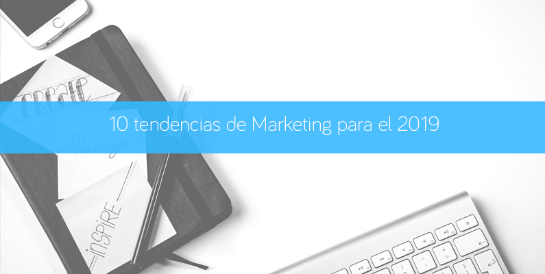10 Tendencias de Marketing para el 2019