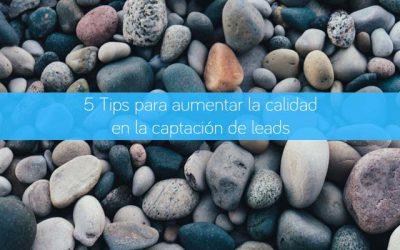 5 Tips para aumentar la calidad en la captación de leads
