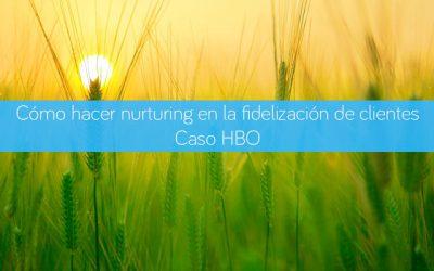 Cómo hacer nurturing en la fidelización de clientes. Caso HBO