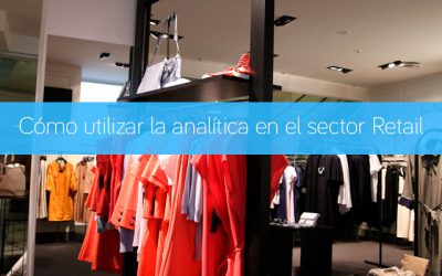 Cómo utilizar la analítica en el sector Retail