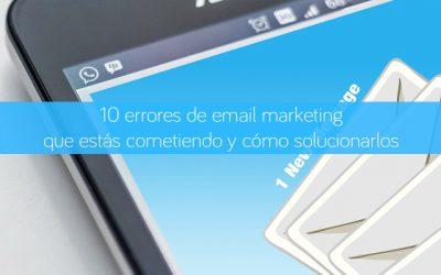 10 errores de email marketing que estás cometiendo y cómo solucionarlos
