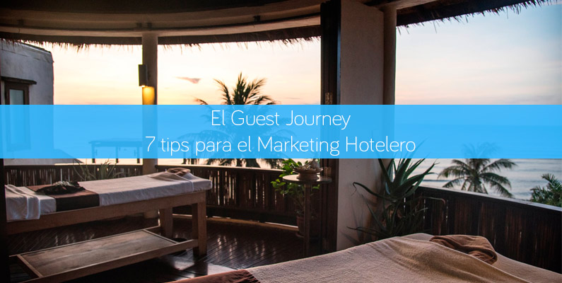 El Guest Journey y 7 tips para el Marketing Hotelero