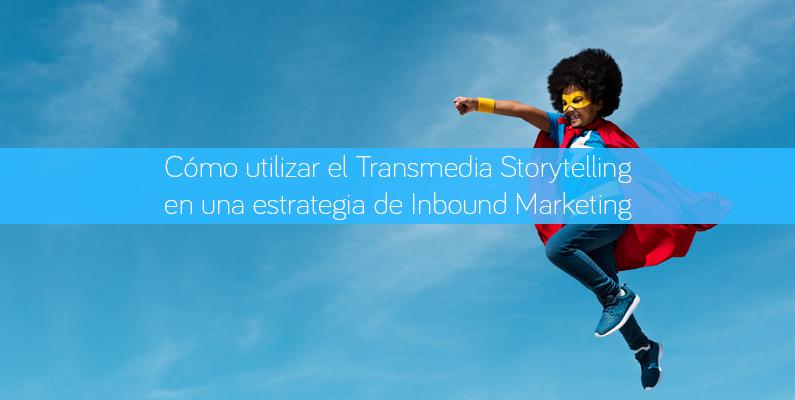 Cómo utilizar el Transmedia Storytelling en una estrategia de Inbound Marketing