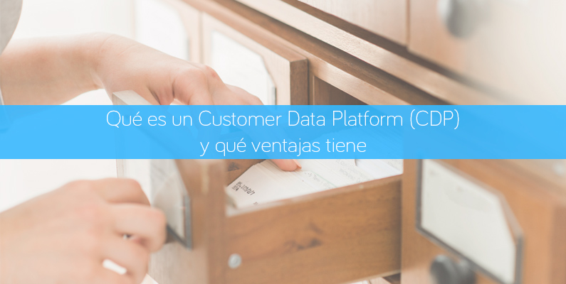 Qué es un Customer Data Platform (CDP) y qué ventajas tiene