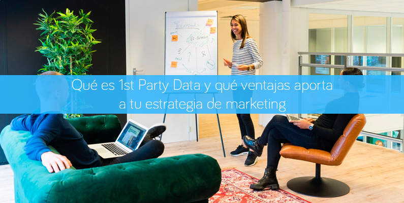 Qué es 1st Party Data y qué ventajas aporta a tu estrategia de marketing