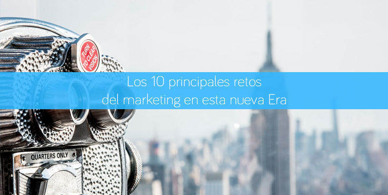 Los 10 principales retos del marketing en esta nueva Era